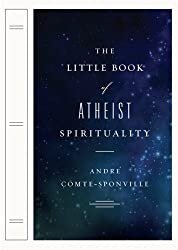 The Little Book of Atheist Spirituality by Andre Comte-Sponville (2007-12-27)
