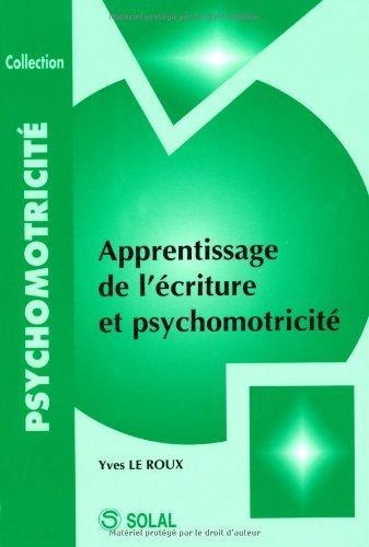 Apprentissage de l'écriture et psychomotricité de Le Roux, Yves (2005) Broché