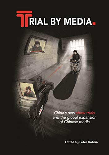 Trial By Media: China's new show trials, and the global expansion of Chinese media (English Edition)