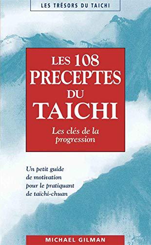 Les 108 préceptes du taïchi : Les clés de la progression