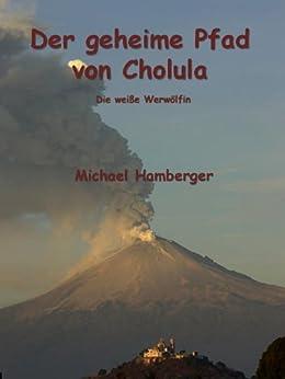 Der geheime Pfad von Cholula: Die weisse Werwölfin von [Hamberger, Michael]
