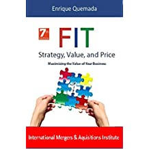 The FIT of Strategy, Value, and Price: Maximizing the value of your business (English Edition)