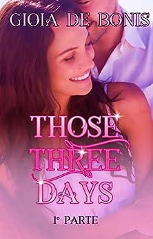 Those Three Days: Parte 1 por Gioia De Bonis