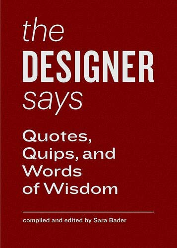 The Designer Says (Words of wisdom)