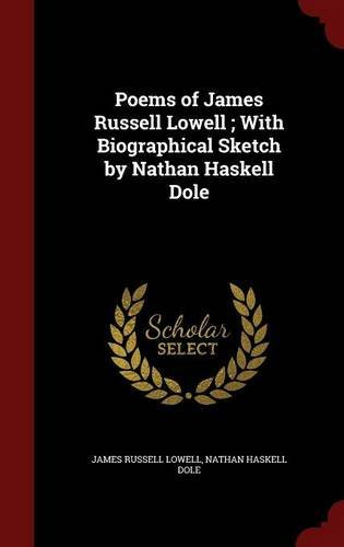 Poems of James Russell Lowell ; With Biographical Sketch by Nathan Haskell Dole by James Russell Lowell (2015-08-12)