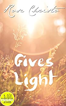 Gives Light (Gives Light Series Book 1) (English Edition) von [Christo, Rose]