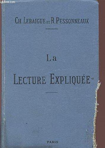 LA LECTURE EXPLIQUEE / RECUEIL DE MORCEAUX CHOISIS AVEC COMMENTAIRES ET QUESTIONNAIRES - A L'USAGE DES ECOLES NORMALES, DES ECOLES PRIMAIRES SUPERIEURES ET DES ASPIRANTS AUX BREVETS DE CAPACITE / 12è EDITION.