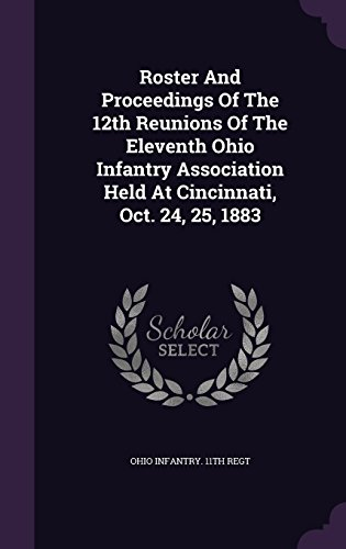 Roster And Proceedings Of The 12th Reunions Of The Eleventh Ohio Infantry Association Held At Cincinnati, Oct. 24, 25, 1883