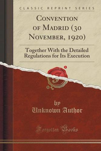 Convention of Madrid (30 November, 1920): Together With the Detailed Regulations for Its Execution (Classic Reprint)