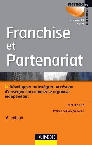 Franchise et partenariat - 3e éd.: Développer ou intégrer un réseau d'enseignes en commerce organisé indépendant