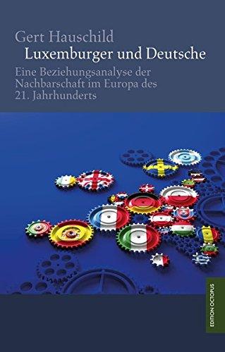 Luxemburger und Deutsche: Eine Beziehungsanalyse der Nachbarschaft im Europa des 21. Jahrhunderts (Edition Octopus)