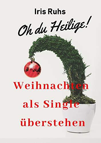 Single Weihnachten.Oh Du Heilige Weihnachten Als Single überstehen Ebook Iris Ruhs