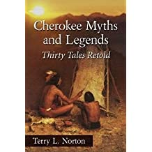 [Cherokee Myths and Legends: Thirty Tales Retold] (By: Terry L. Norton) [published: December, 2014]
