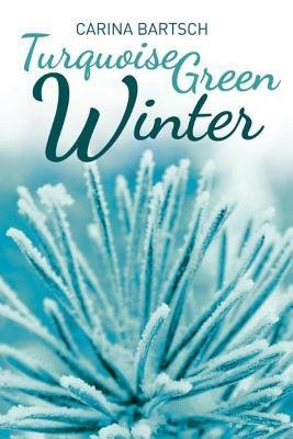 BY Bartsch, Carina ( Author ) [ TURQUOISE GREEN WINTER ] Aug-2014 [ Paperback ]