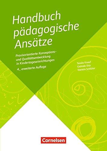 Handbuch Pädagogische Ansätze (4., erweiterte Auflage): Praxisorientierte Konzeptions- und Qualitätsentwicklung in Kindertageseinrichtungen. Buch