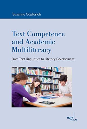 Text Competence and Academic Multiliteracy: From Text Linguistics to Literacy Development (Europäische Studien zur Textlinguistik Book 16) (English Edition)