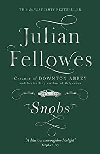 Snobs: A novel by the creator of DOWNTON ABBEY and BELGRAVIA (English Edition)