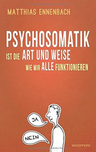 Psychosomatik ist die Art und Weise wie wir alle funktionieren