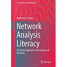 Network Analysis Literacy: A Practical Approach to the Analysis of Networks (Lecture Notes in Social Networks)
