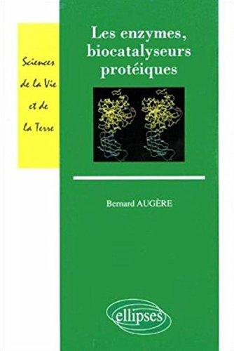 Les enzymes, biocatalyseurs protéiques par Bernard Augère