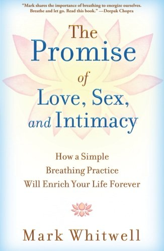 Promise of Love, Sex, and Intimacy: How a Simple Breathing Practice Will Enrich Your Life Forever