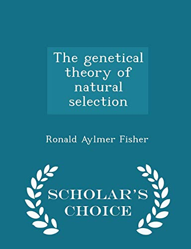 The Genetical Theory of Natural Selection - Scholar's Choice Edition