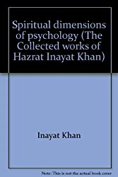 Spiritual dimensions of psychology (The Collected works of Hazrat Inayat Khan)