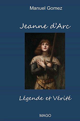Jeanne d'Arc - Légende et Vérité par Manuel Gomez