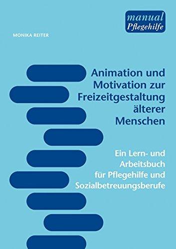 animation-und-motivation-zur-freizeitgestaltung-lterer-menschen-ein-lern-und-arbeitsbuch-fr-pflegehi