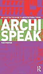 Archispeak: An Illustrated Guide to Architectural Terms: An Illustrated Guide to Architectural Design Terms