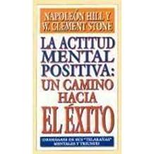 La Actitud Mental Positiva: Un Camino Hacia el Exito = Positive Mental Attitude