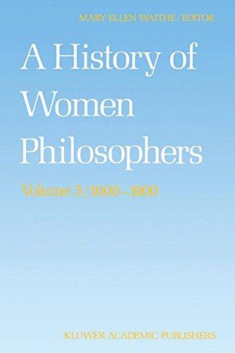 A History of Women Philosophers: Modern Women Philosophers, 1600 1900: Modern Women Philosophers, 1600-1900 v. 3