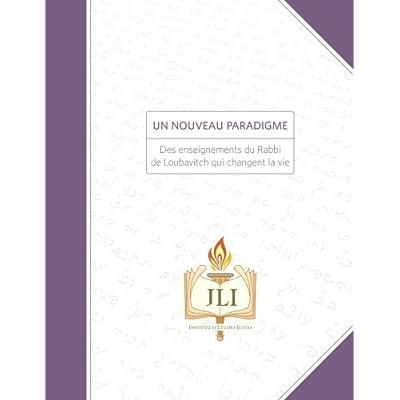Un Nouveau Paradigme: Des enseignements du Rabbi de Loubavitch qui changent la vie