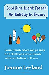 Cool Kids Speak French On Holiday In France: Activity Book To Learn French Before You Go, & 15 Challenges To Use French On Holiday
