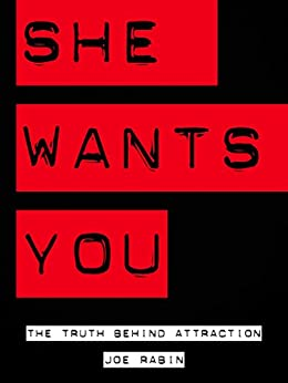 She Wants You: The Truth Behind Attraction (English Edition) par [Rabin, Joe]