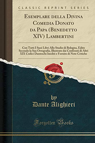Esemplare della Divina Comedia Donato da Papa (Benedetto XIV) Lambertini: Con Tutti I Suoi Libri Allo Studio di Bologna, Edito Secondo la Sua ... Danteschi Inediti e Fornito di Note Critiche