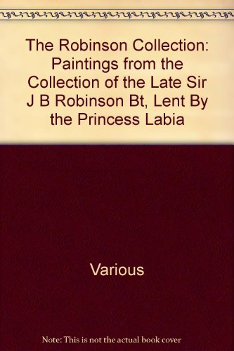 The Robinson Collection: Paintings from the Collection of the Late Sir J B Robinson Bt, Lent By the Princess Labia