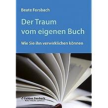Der Traum vom eigenen Buch: Wie Sie ihn verwirklichen können (Bücher & Mee(h)r)