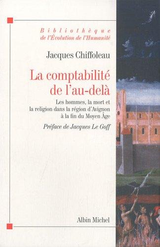 La Comptabilité de l'au-delà: Les hommes, la mort et la religion dans la région d'Avignon à la fin du Moyen Age (vers 1320 -... par Jacques Chiffoleau