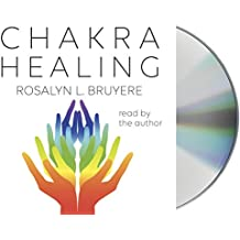 Chakra Healing: Exercises and Meditations to Use and Balance Chakra Energies for Greater Health and Vitality