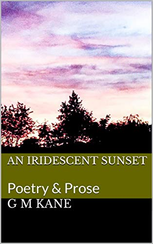 An Iridescent Sunset: Poetry & Prose (Poetic Sunsets Book 1) (English Edition)