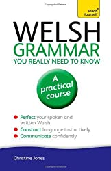 Welsh Grammar You Really Need to Know: Teach Yourself (Teach Yourself: Language): Written by Christine Jones, 2013 Edition, (3rd Edition) Publisher: Teach Yourself [Paperback]