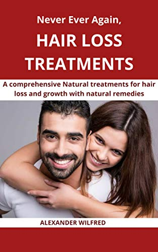Never Ever Again, Hair loss Treatments: A comprehensive natural treatments for hair loss and growth with natural remedies (English Edition)