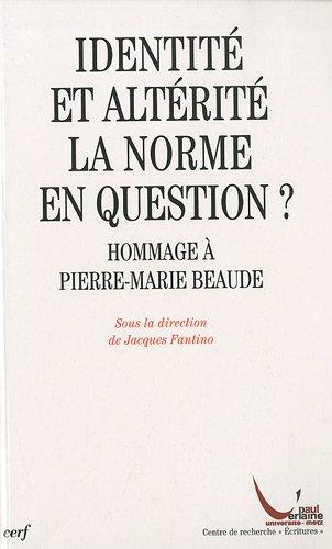 Identit et altrit : la norme en question ? : Hommage  Pierre-Marie Beaude