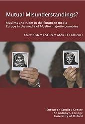 Mutual Misunderstandings? Muslims and Islam in the European media. Europe in the media of Muslim majority countries