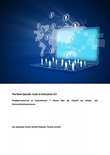 The Next Episode: Code to Enterprise 3.0: Paradigmenwechsel in Unternehmen: 7 Thesen über die Zukunft von Arbeits- und Kommunikationsprozessen (Visualisierung Von Daten In R)