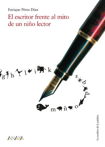 El escritor frente al mito de un niño lector (Historia Y Literatura - La Sombra De La Palabra) por Enrique Pérez Díaz
