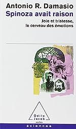 Spinoza avait raison - Joie et tristesse, le cerveau des émotions de Antonio-R Damasio