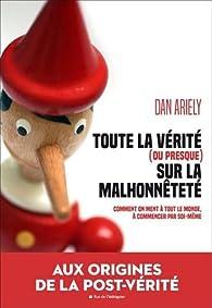 Toute la vérité (ou presque) sur la malhonnêteté par Dan Ariely