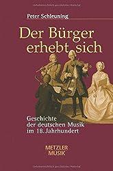 Der Bürger erhebt sich: Geschichte der deutschen Musik im 18. Jahrhundert
